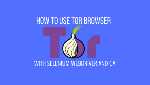 how to use tor browser with selenium webdriver and c#