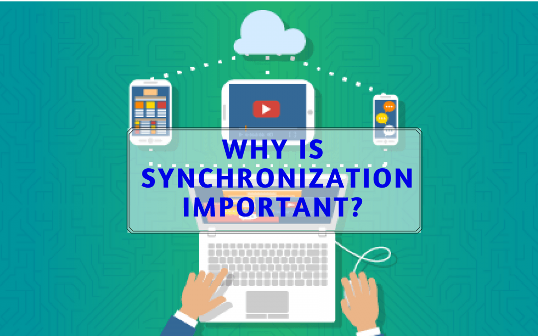 Why is Synchronization Important?