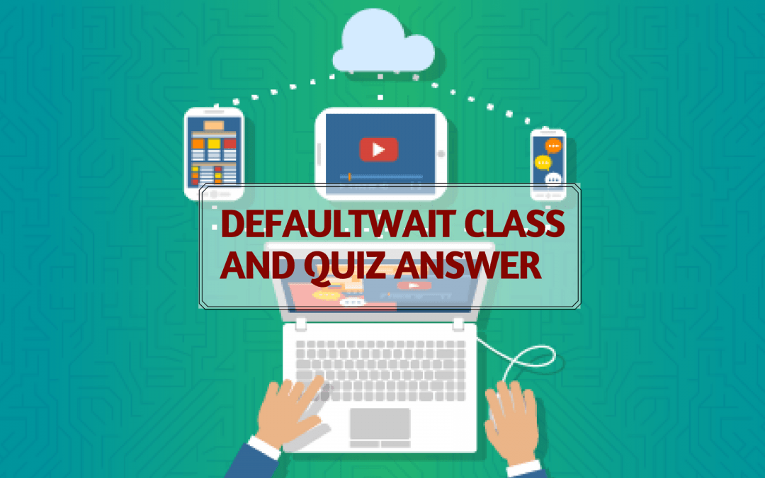 DefaultWait Class and Quiz Answer