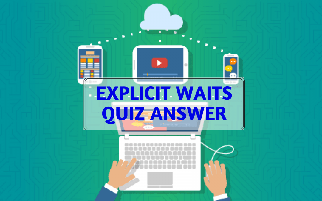 Explicit Waits Quiz Answer