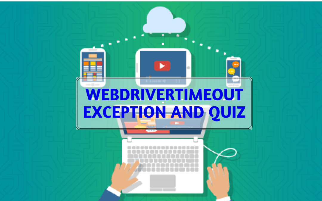 WebDriverTimeout Exception and Quiz