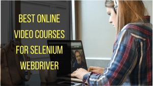 here are the best online video courses for selenium webdriver