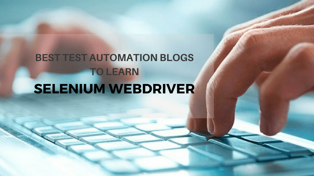 Best Test Automation Blogs to Learn Selenium WebDriver [2019]