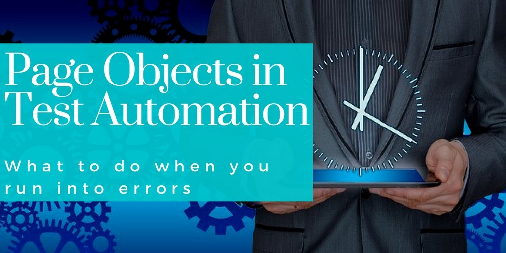 Page Objects in Test Automation – What to do when you run into errors