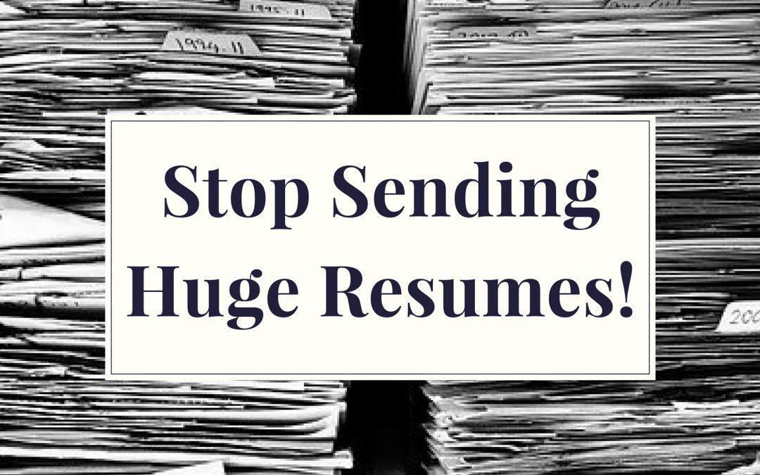 Stop Sending Huge Resumes!