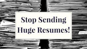 Stop sending huge resumes