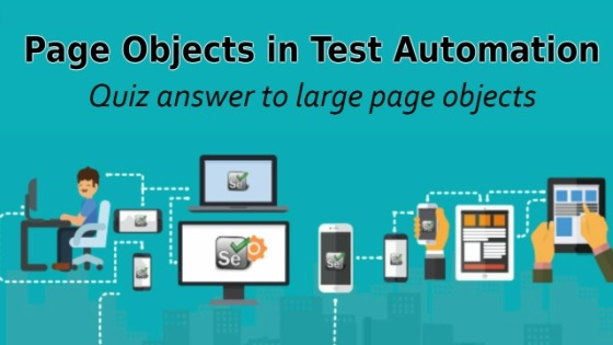 Page Objects in Test Automation – Quiz answer to large page objects