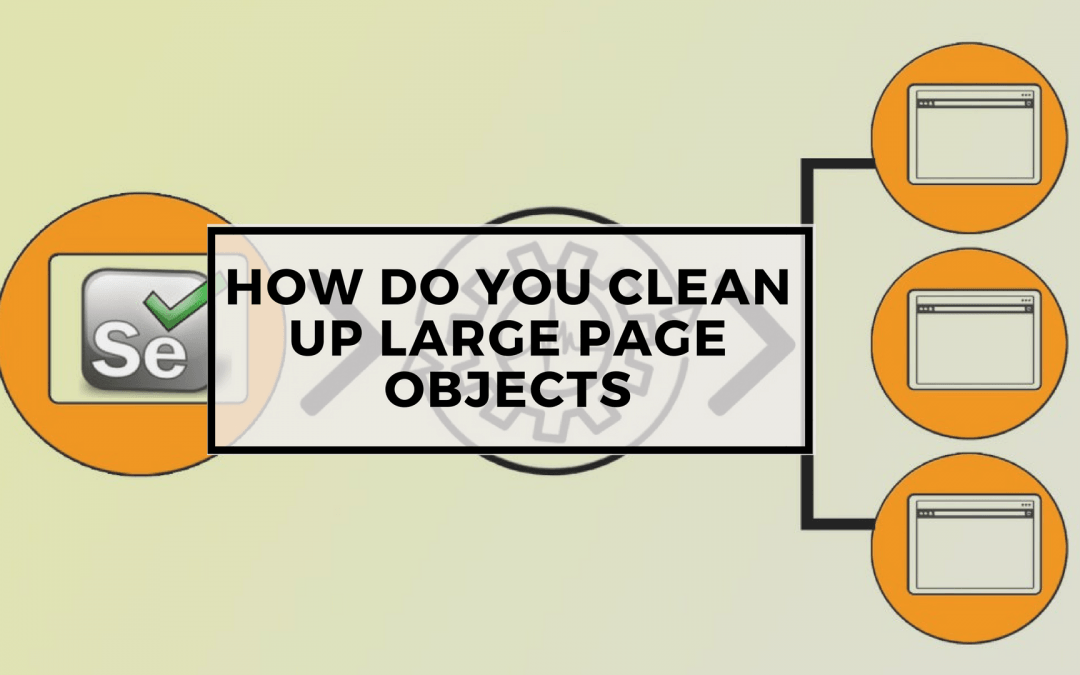 Page Objects in Test Automation – How do you clean up large page objects