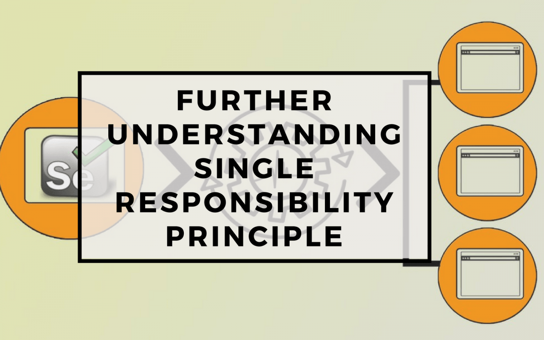 Page Objects in Test Automation – Further Understanding Single Responsibility Principle