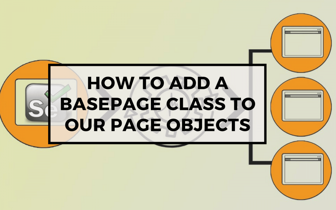 Page Objects in Test Automation – How to add a BasePage Class to our Page Objects