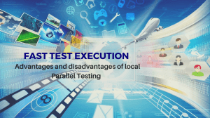 Advantages and disadvantages of local parallel testing
