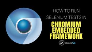 Learn how to use Chromium Embedded Framework to run Selenium tests