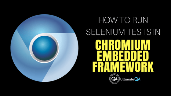 Learn how to use Chromium Embedded Framework to run Selenium tests