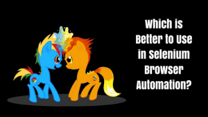 Which is better to use in Selenium browser automation, Chrome or Firefox
