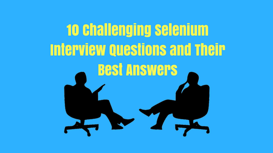 Here are 10 common Selenium webdriver interview questions and their best answers