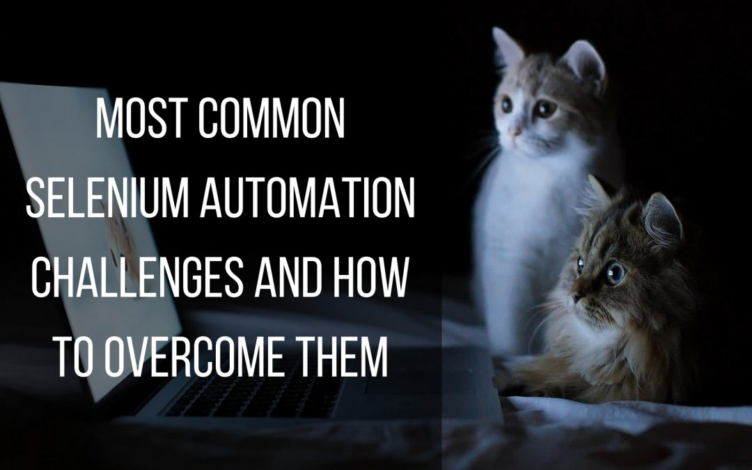 how to overcome the most common selenium automation challenges?