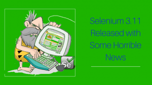 Selenium 3.11 released with some horrible news