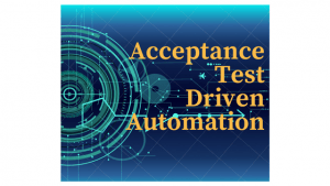 AcceptanceTestDrivenAutomation