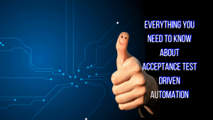 everything you need to learn about acceptance test driven automation