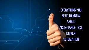 everything you learn about acceptance test driven automation