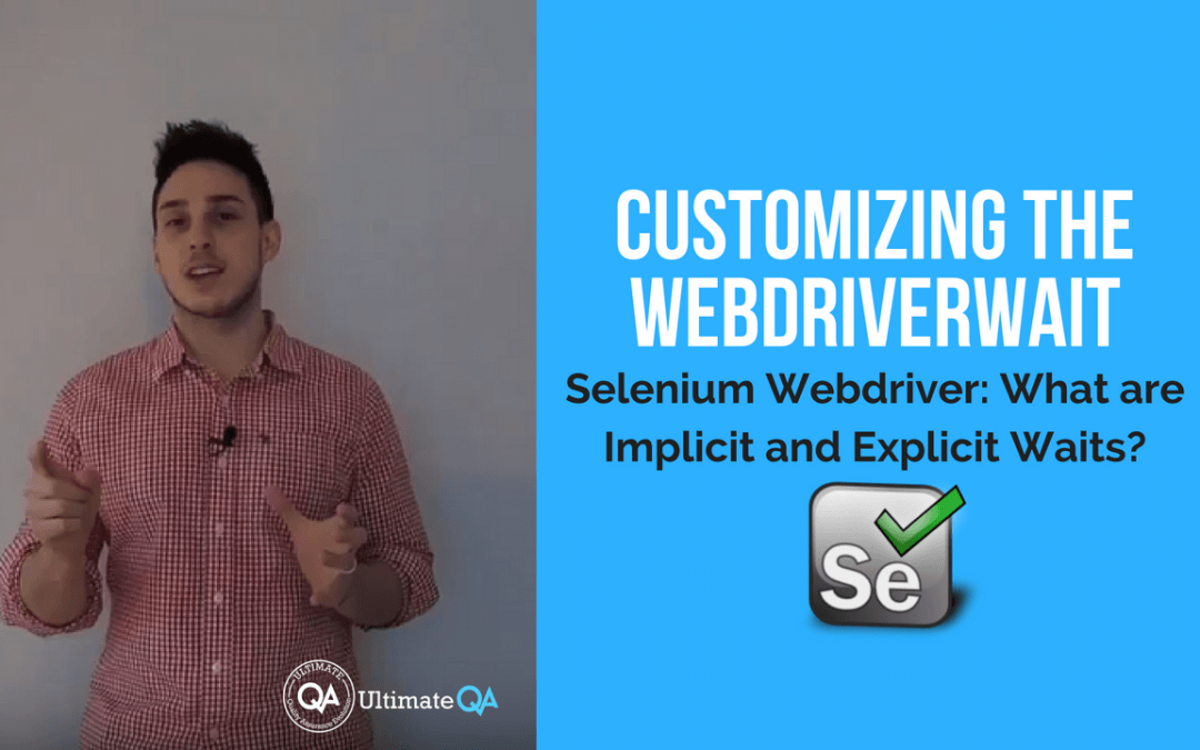 Selenium Webdriver:  Implicit and Explicit Waits – Customizing the WebDriverWait