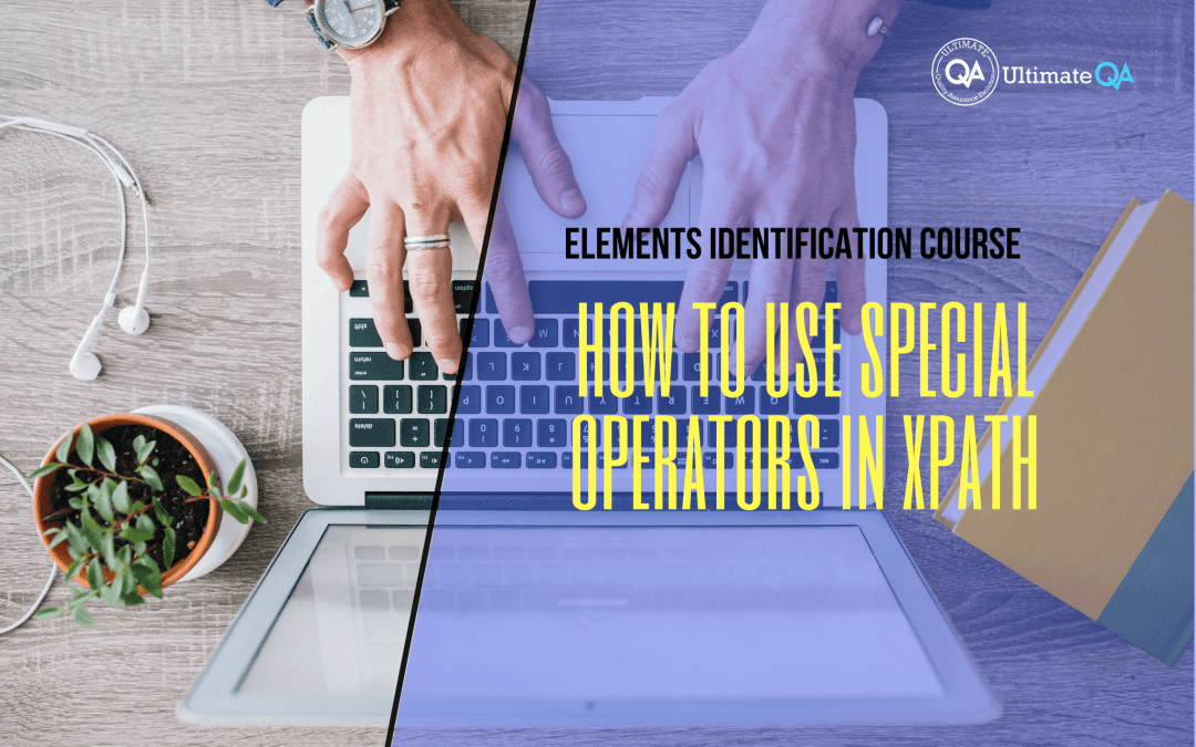 How to use special operators in xpath of the elements identification course