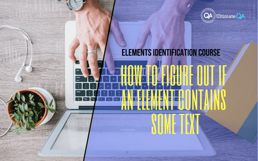 How to figure out if an element contains some text of the elements identification course