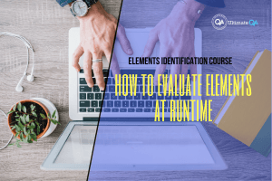 How to evaluate elements at runtime of the elements identification course
