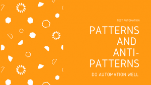 Test automation patterns and anti patterns