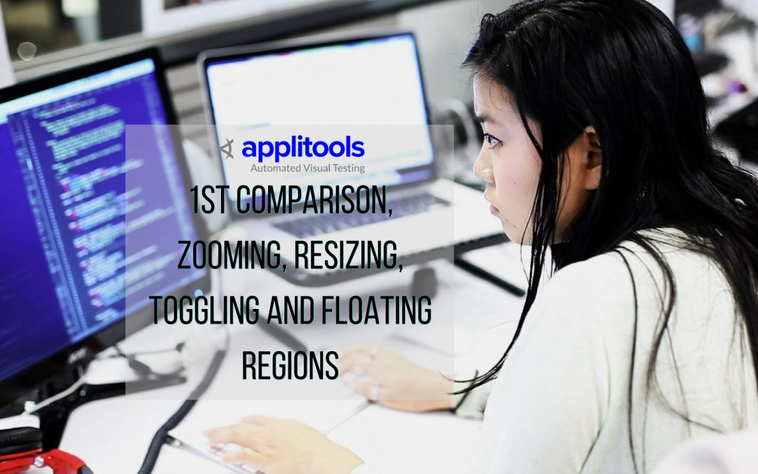 Applitools 1st Comparison, Zooming, Resizing, Toggling and Floating Regions