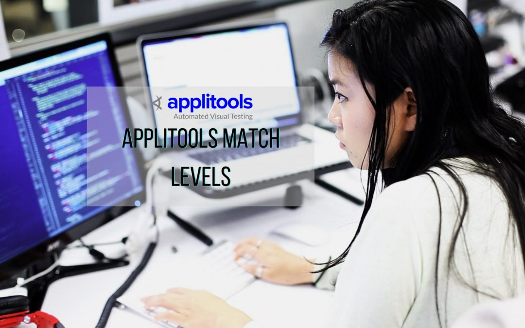 Applitools Match Levels: Exact, Strict, Content, and Layout