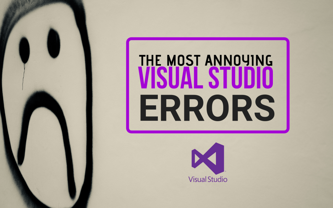 The Most Annoying Visual Studio Errors