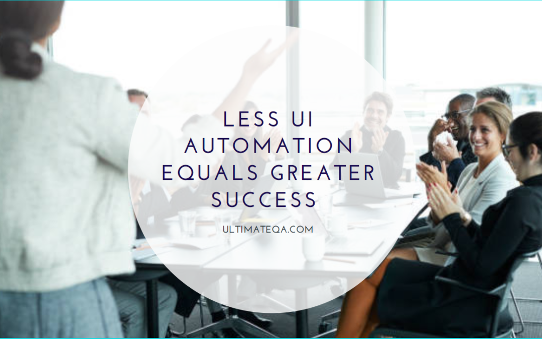 Less UI Automation Equals Greater Success