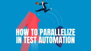 How to Create Parallelization in Test Automation