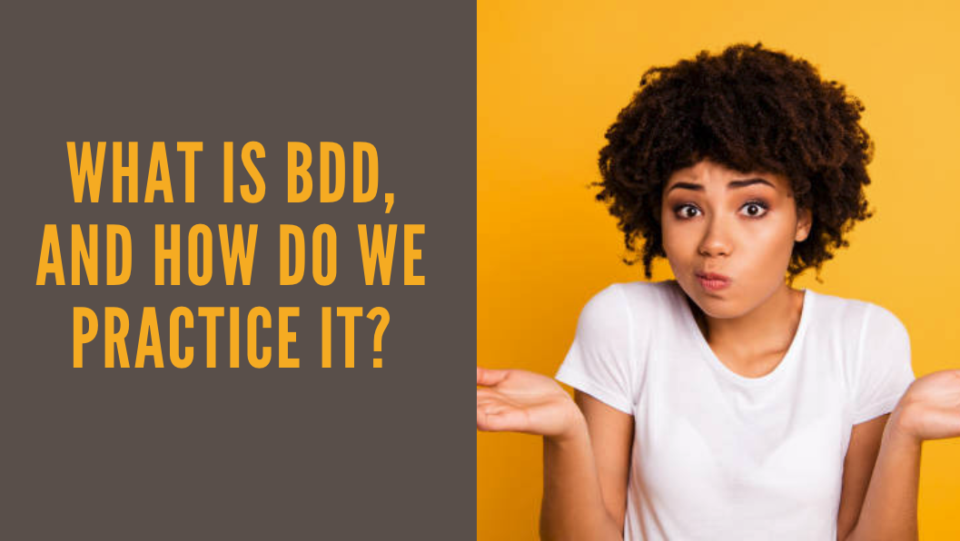 What is BDD, and how do we practice it?