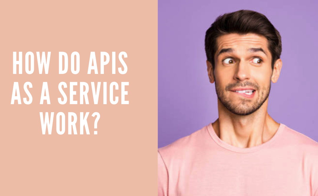 How Do APIs as a Service Work?