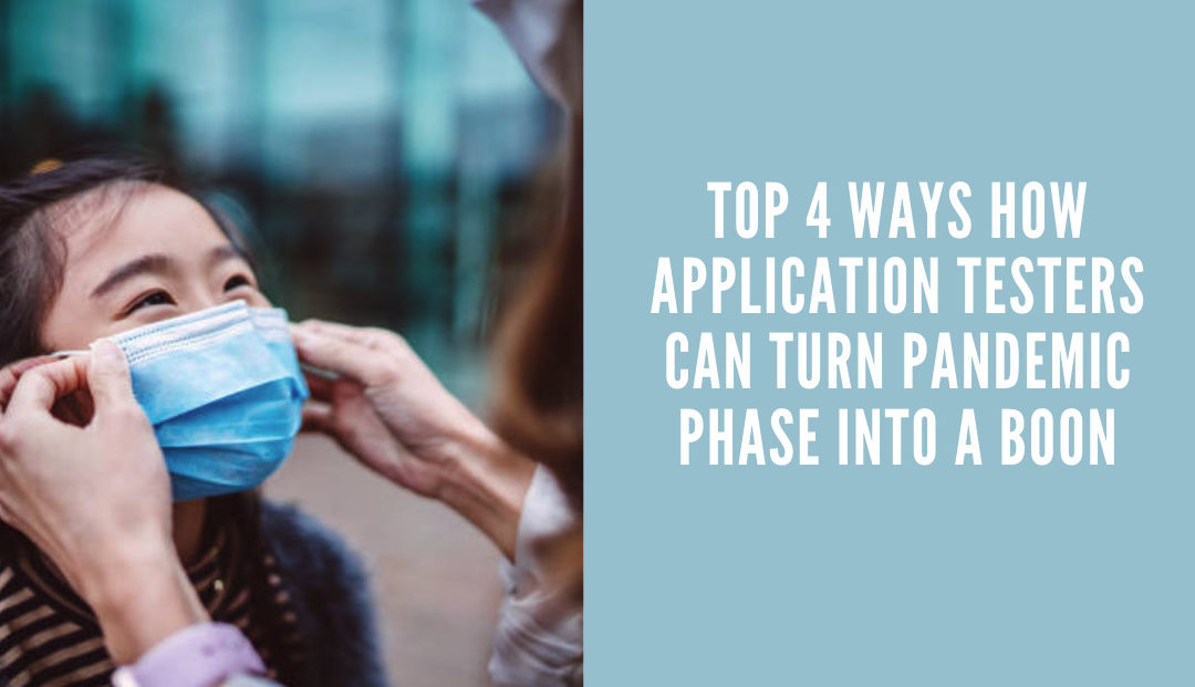 Top 4 Ways How Application Testers Can Turn Pandemic Phase into a Boon