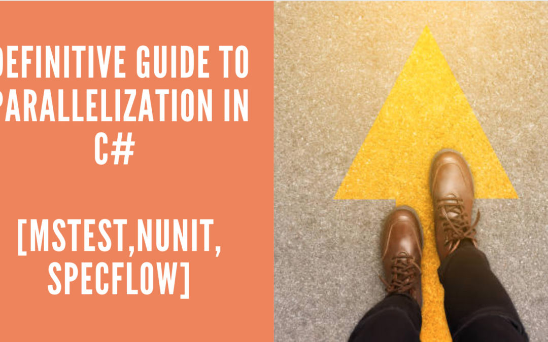 Definitive Guide To Parallelization in C# [MsTest,NUnit,SpecFlow]