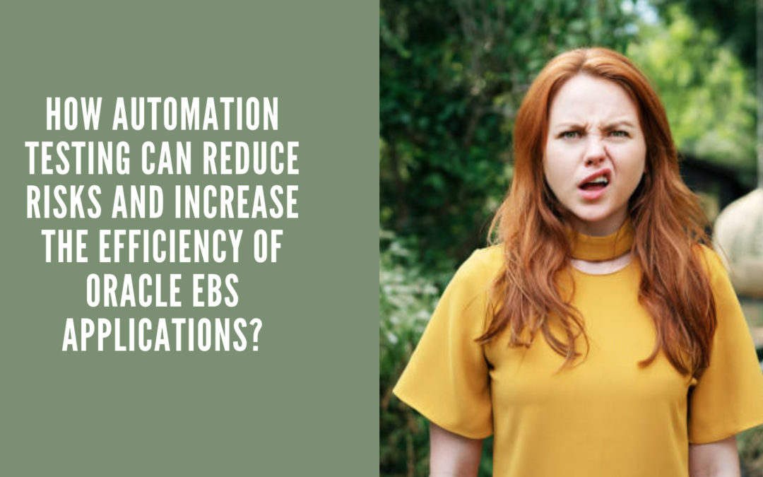 How Automation testing can reduce risks and increase the efficiency of Oracle EBS Applications?