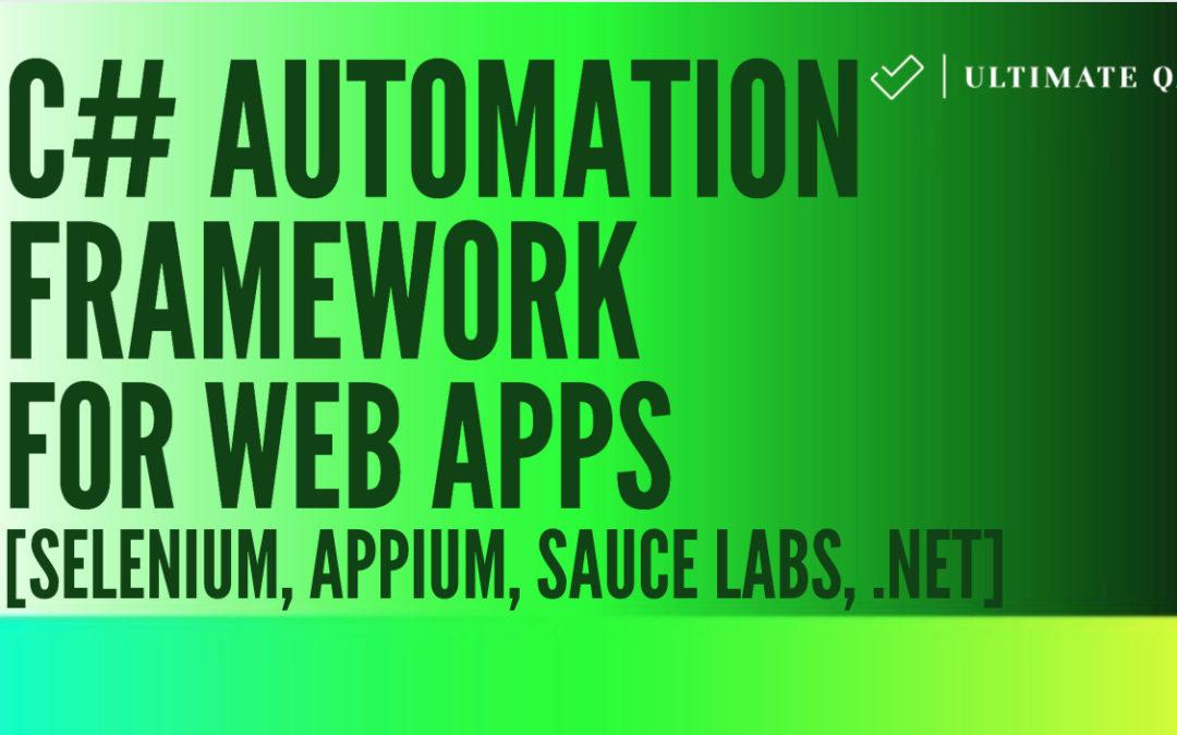 FREE Tutorial: C# Automation Framework for Web Apps [Selenium, Appium, Sauce Labs, .NET]
